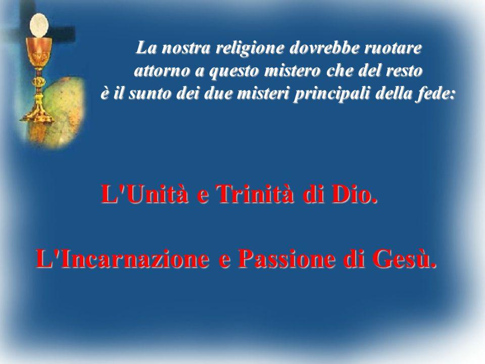 L Unità e Trinità di Dio. L Incarnazione e Passione di Gesù.
