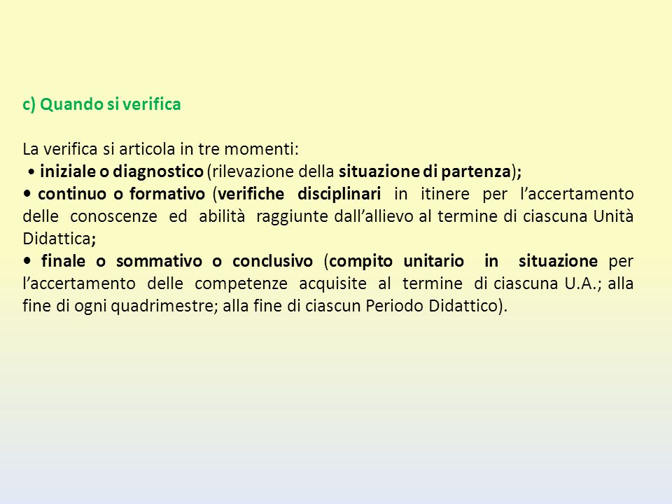 c) Quando si verifica La verifica si articola in tre momenti: • iniziale o diagnostico (rilevazione della situazione di partenza);
