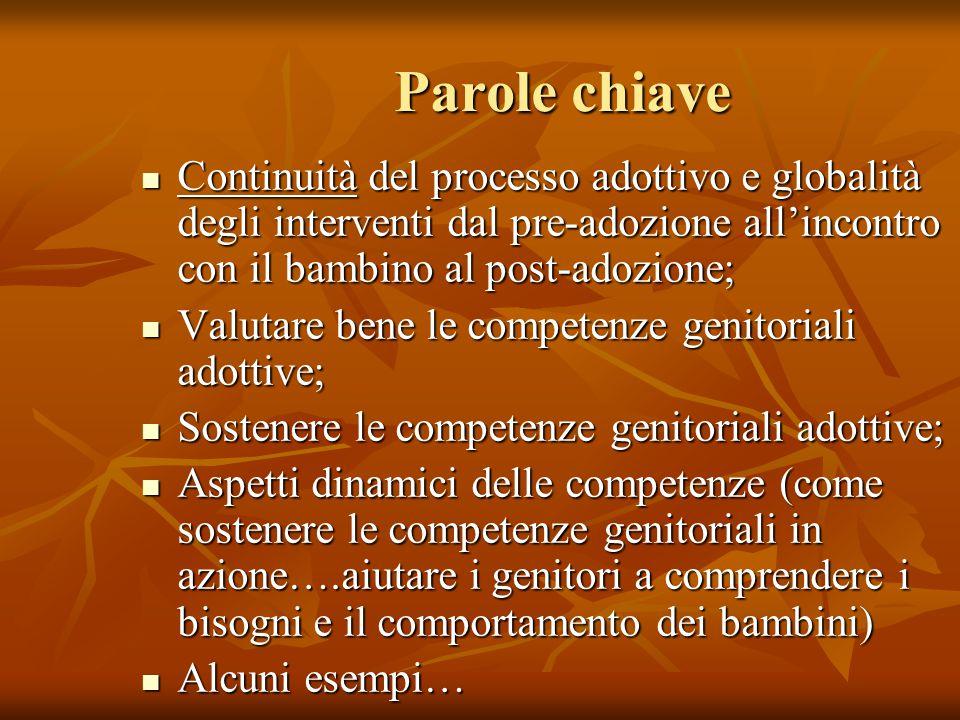 Parole chiave Continuità del processo adottivo e globalità degli interventi dal pre-adozione all'incontro con il bambino al post-adozione;