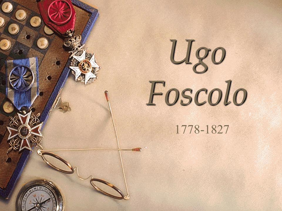 Ugo Foscolo 1778-1827