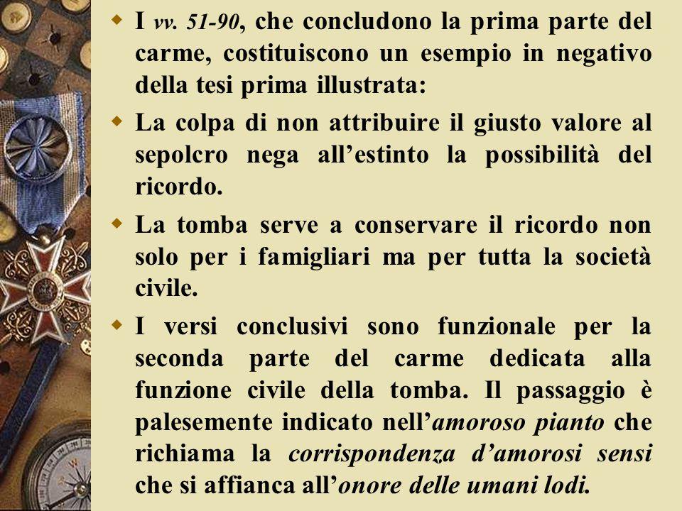 I vv. 51-90, che concludono la prima parte del carme, costituiscono un esempio in negativo della tesi prima illustrata: