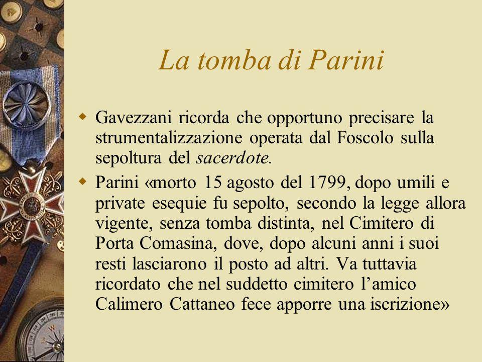 La tomba di Parini Gavezzani ricorda che opportuno precisare la strumentalizzazione operata dal Foscolo sulla sepoltura del sacerdote.