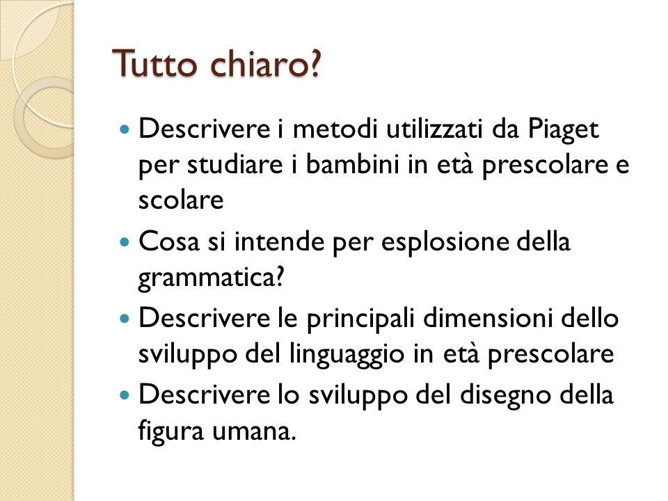Tutto chiaro Descrivere i metodi utilizzati da Piaget per studiare i bambini in età prescolare e scolare.