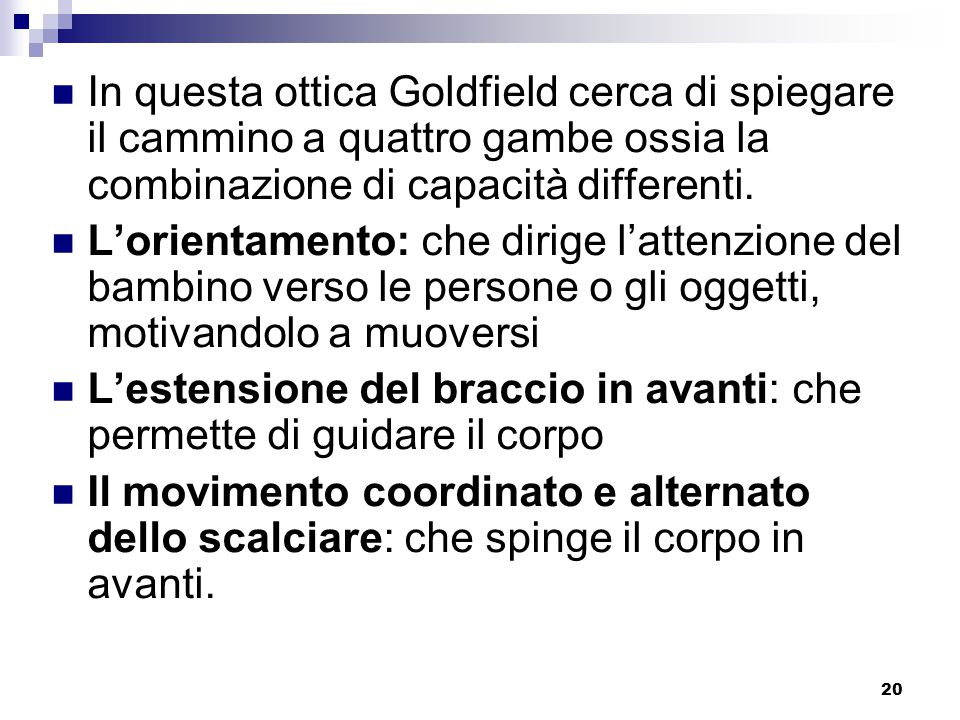 In questa ottica Goldfield cerca di spiegare il cammino a quattro gambe ossia la combinazione di capacità differenti.