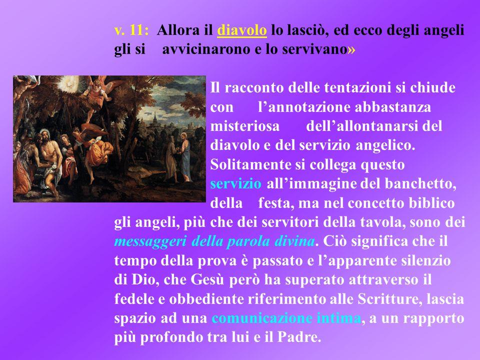 v. 11: Allora il diavolo lo lasciò, ed ecco degli angeli gli si