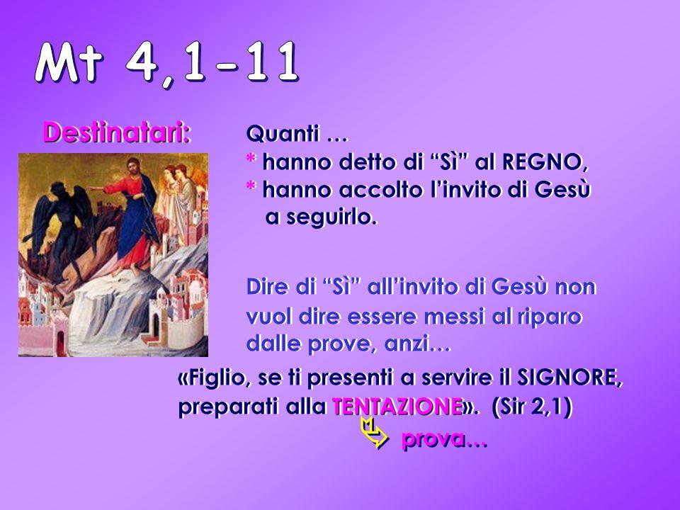 Mt 4,1-11 Destinatari: Quanti … * hanno detto di Sì al REGNO, * hanno accolto l'invito di Gesù.