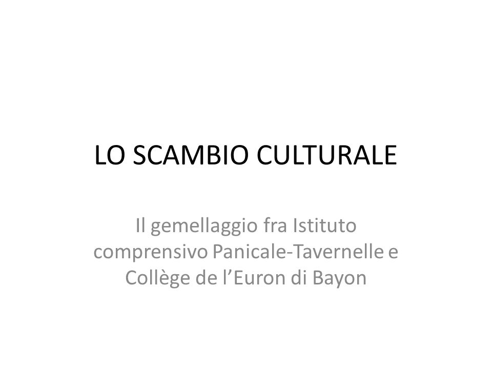 LO SCAMBIO CULTURALE Il gemellaggio fra Istituto comprensivo Panicale-Tavernelle e Collège de l'Euron di Bayon.