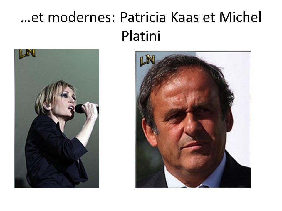 …et modernes: Patricia Kaas et Michel Platini