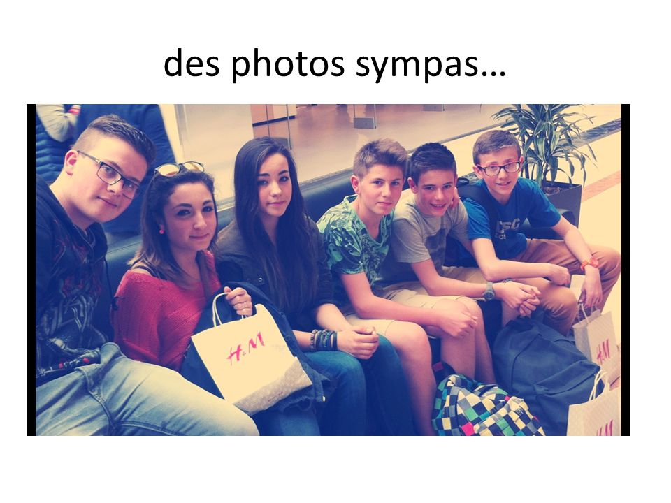 des photos sympas…
