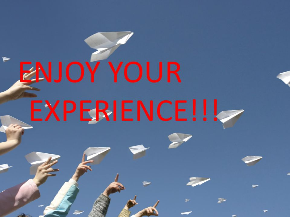 ENJOY YOUR EXPERIENCE!!!