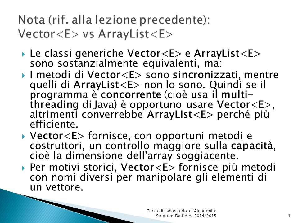 Nota (rif. alla lezione precedente): Vector<E> vs ArrayList<E>