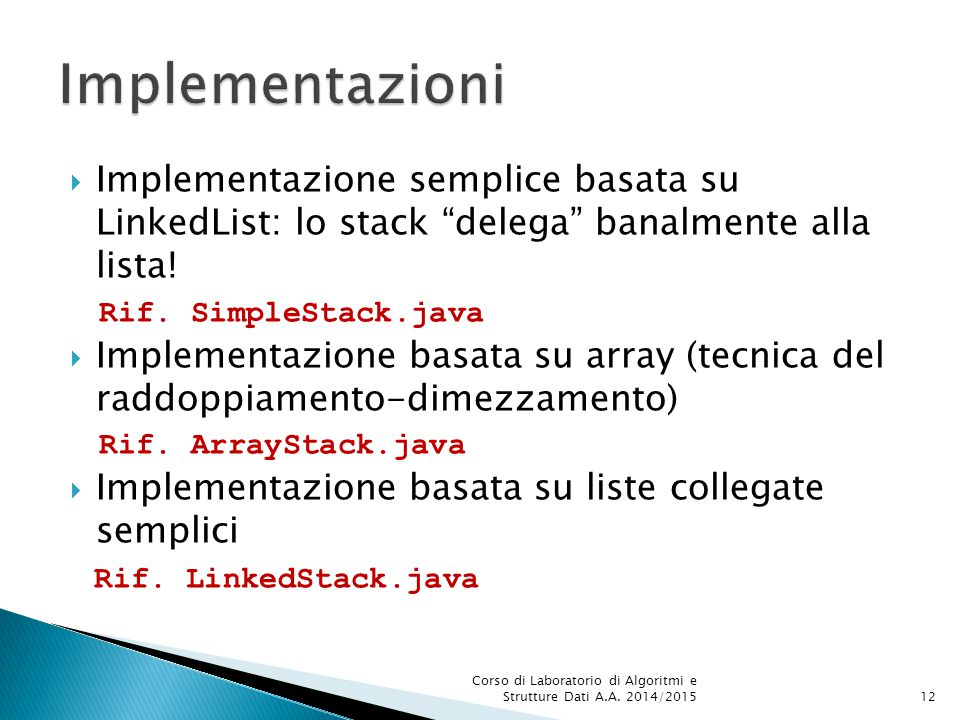 Implementazioni Implementazione semplice basata su LinkedList: lo stack delega banalmente alla lista!