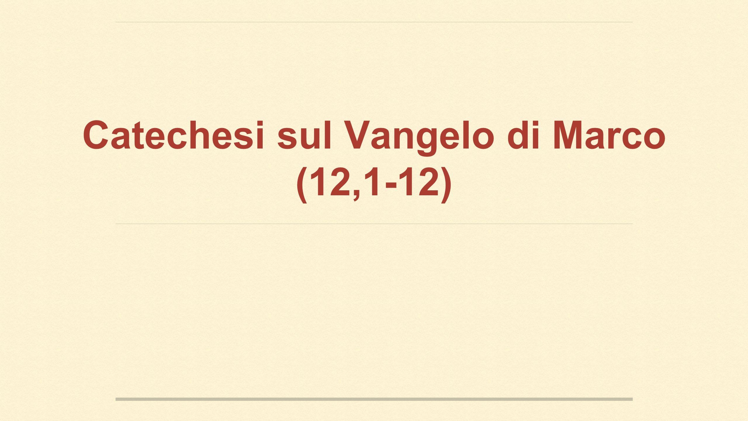 Catechesi sul Vangelo di Marco (12,1-12)