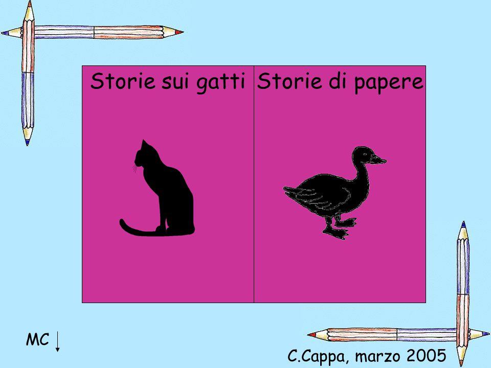Storie sui gatti Storie di papere MC C.Cappa, marzo 2005 Viviana