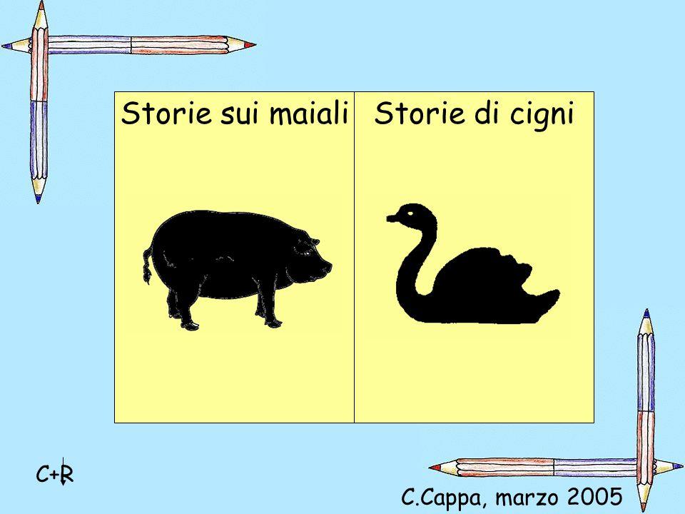Storie sui maiali Storie di cigni C+R C.Cappa, marzo 2005