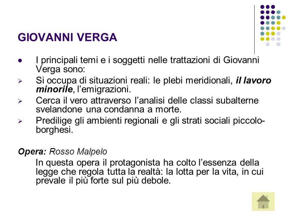 GIOVANNI VERGA I principali temi e i soggetti nelle trattazioni di Giovanni Verga sono:
