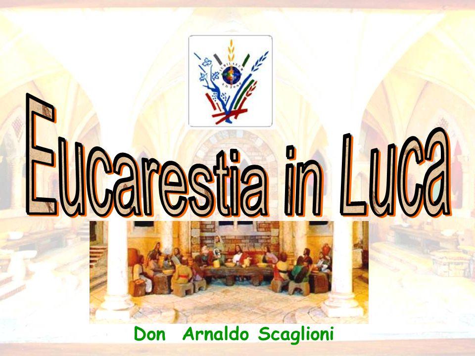 Eucarestia in Luca Eucarestia in Luca Don Arnaldo Scaglioni