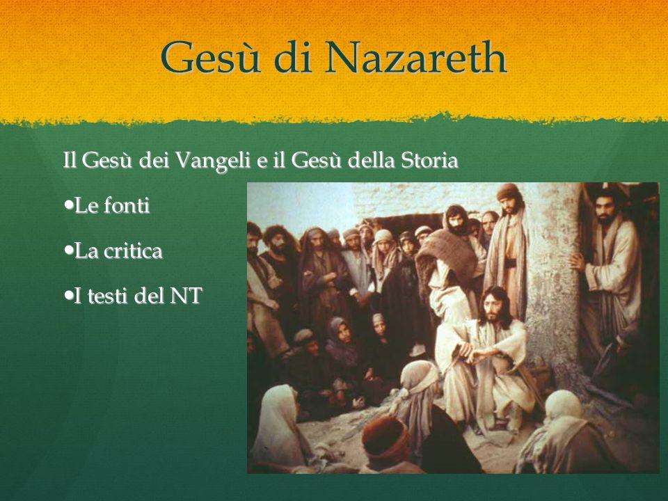 Gesù di Nazareth Il Gesù dei Vangeli e il Gesù della Storia Le fonti
