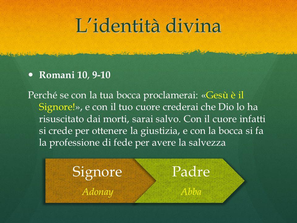 L'identità divina Signore Padre Romani 10, 9-10