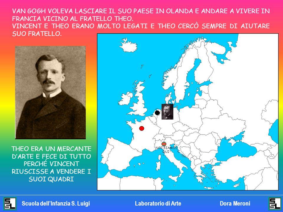 VAN GOGH VOLEVA LASCIARE IL SUO PAESE IN OLANDA E ANDARE A VIVERE IN FRANCIA VICINO AL FRATELLO THEO.