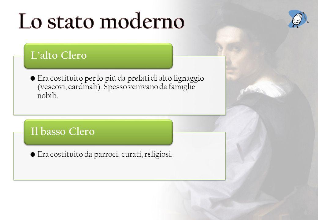 Lo stato moderno L'alto Clero Il basso Clero