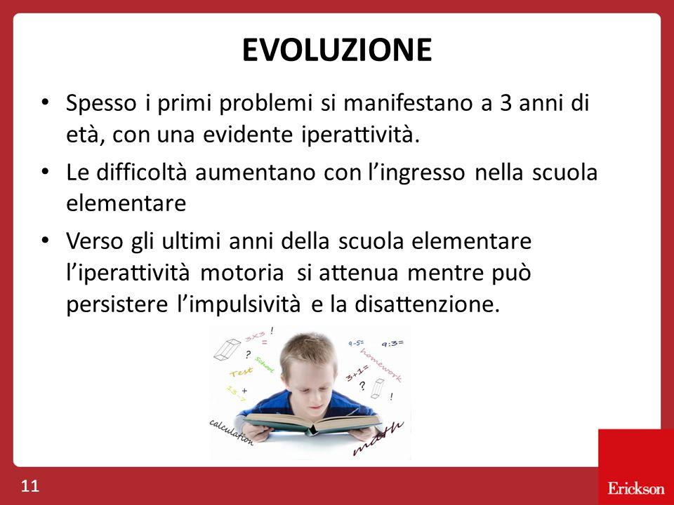 EVOLUZIONE Spesso i primi problemi si manifestano a 3 anni di età, con una evidente iperattività.