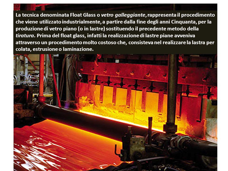 La tecnica denominata Float Glass o vetro galleggiante, rappresenta il procedimento che viene utilizzato industrialmente, a partire dalla fine degli anni Cinquanta, per la produzione di vetro piano (o in lastre) sostituendo il precedente metodo della tiratura.