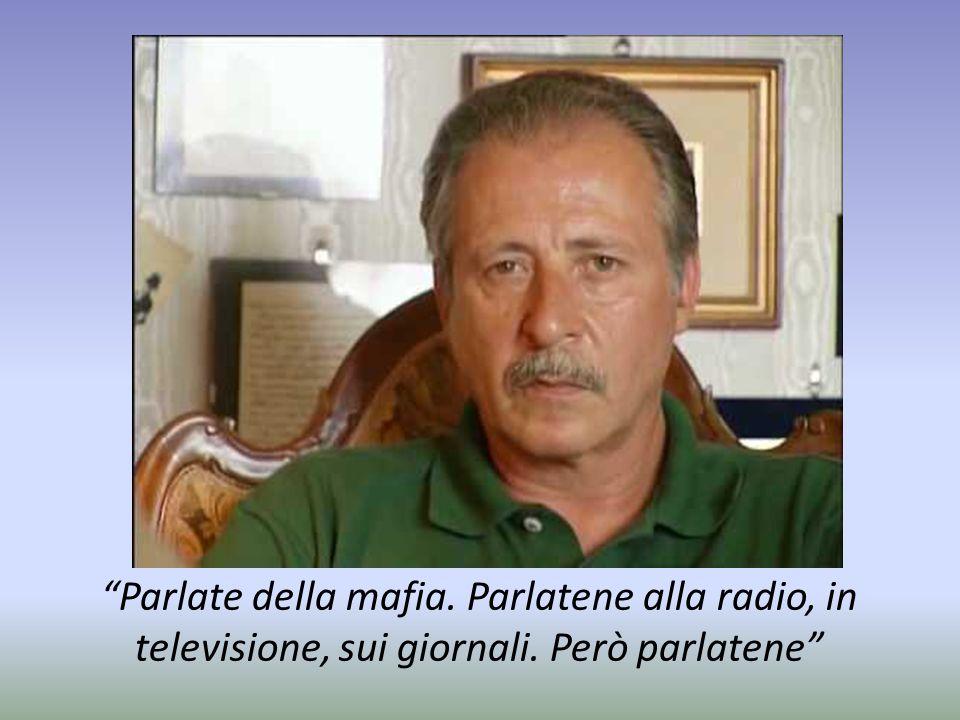 Parlate della mafia. Parlatene alla radio, in televisione, sui giornali. Però parlatene