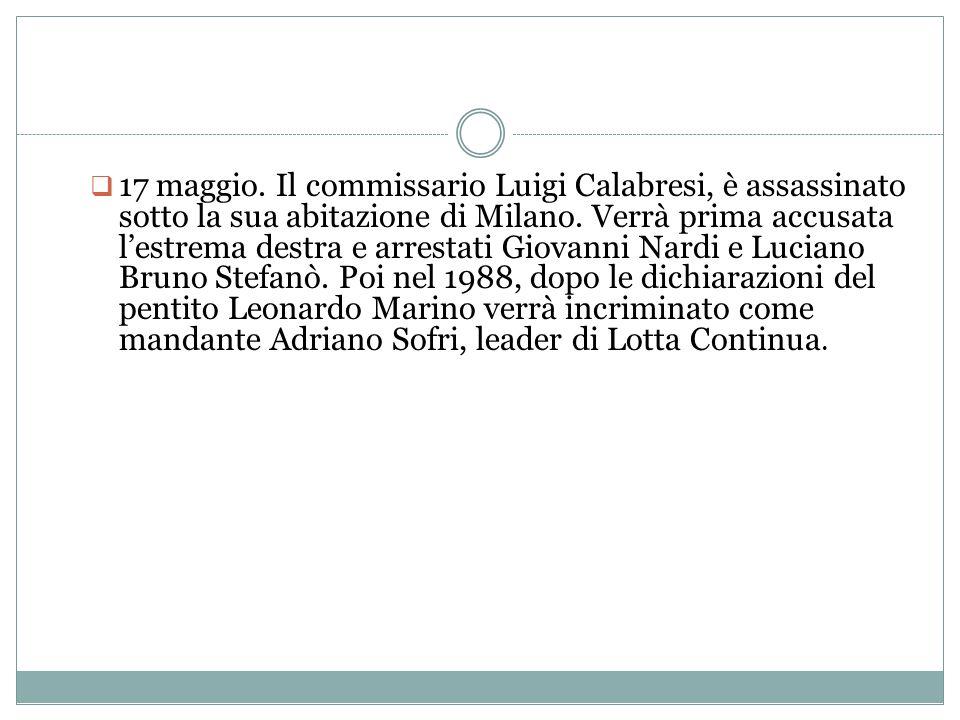 17 maggio. Il commissario Luigi Calabresi, è assassinato sotto la sua abitazione di Milano.