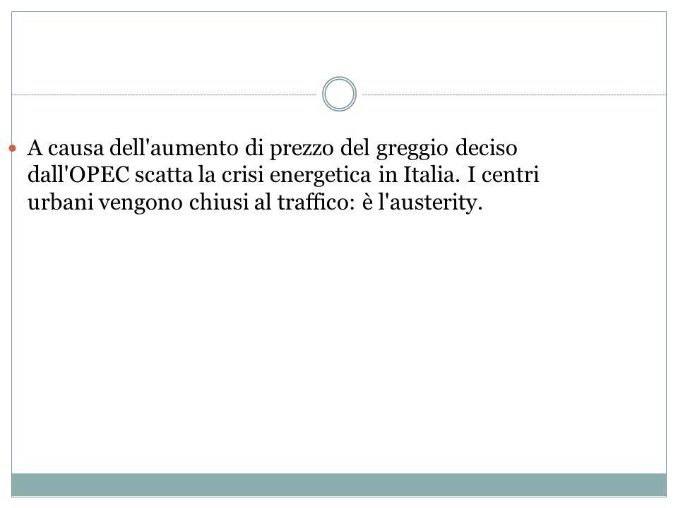 A causa dell aumento di prezzo del greggio deciso dall OPEC scatta la crisi energetica in Italia.