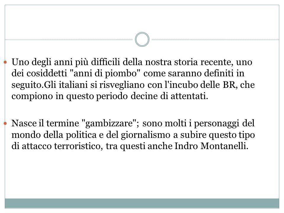Uno degli anni più difficili della nostra storia recente, uno dei cosiddetti anni di piombo come saranno definiti in seguito.Gli italiani si risvegliano con l incubo delle BR, che compiono in questo periodo decine di attentati.