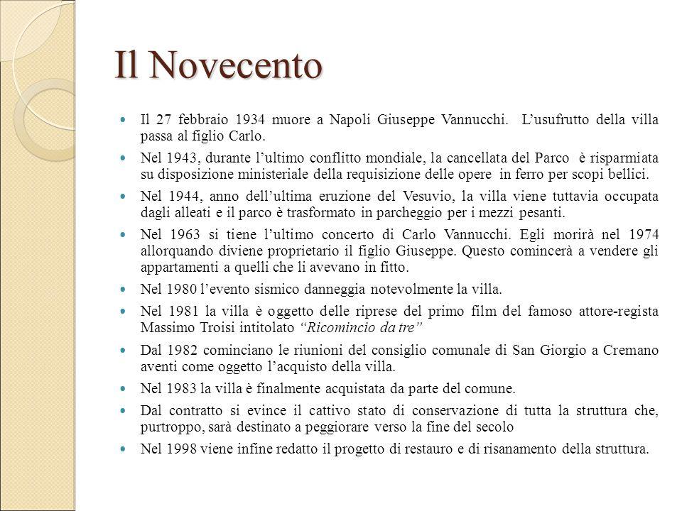 Il Novecento Il 27 febbraio 1934 muore a Napoli Giuseppe Vannucchi. L'usufrutto della villa passa al figlio Carlo.