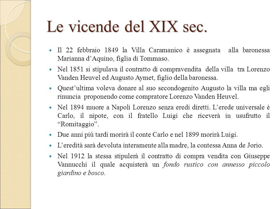 Le vicende del XIX sec. Il 22 febbraio 1849 la Villa Caramanico è assegnata alla baronessa Marianna d'Aquino, figlia di Tommaso.