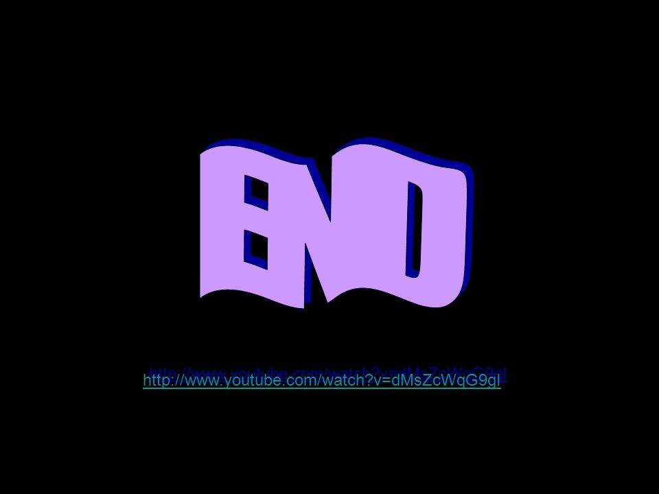 END http://www.youtube.com/watch v=dMsZcWqG9gI