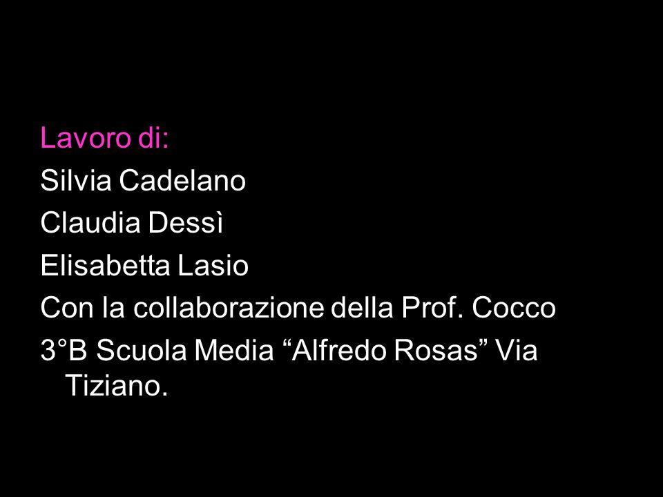 Lavoro di: Silvia Cadelano. Claudia Dessì. Elisabetta Lasio. Con la collaborazione della Prof. Cocco.