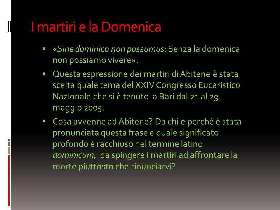 I martiri e la Domenica «Sine dominico non possumus: Senza la domenica non possiamo vivere».