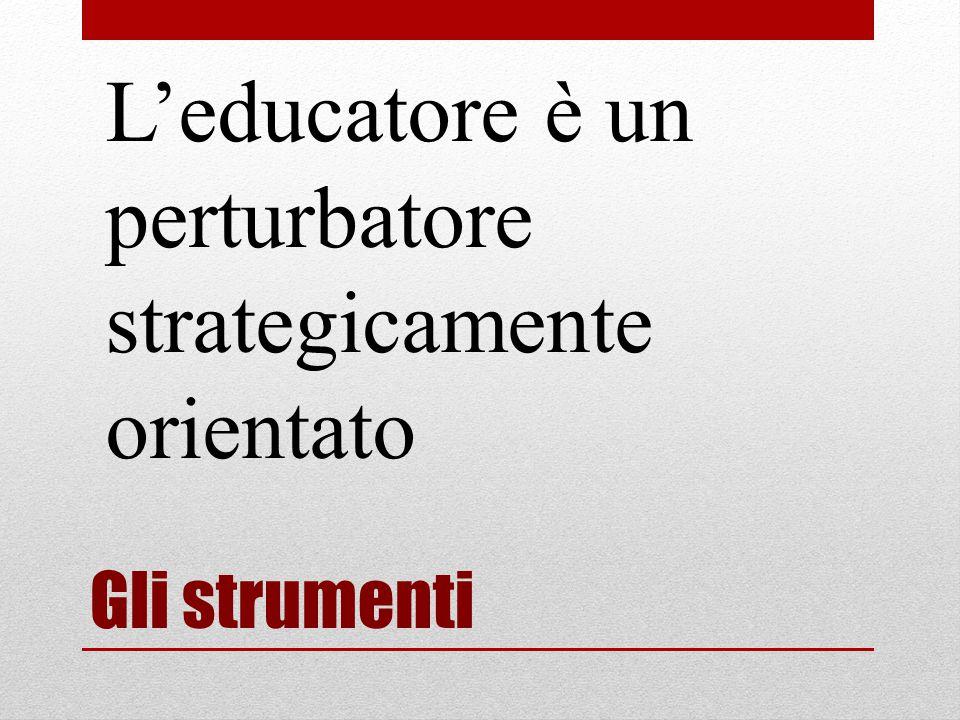 L'educatore è un perturbatore strategicamente orientato