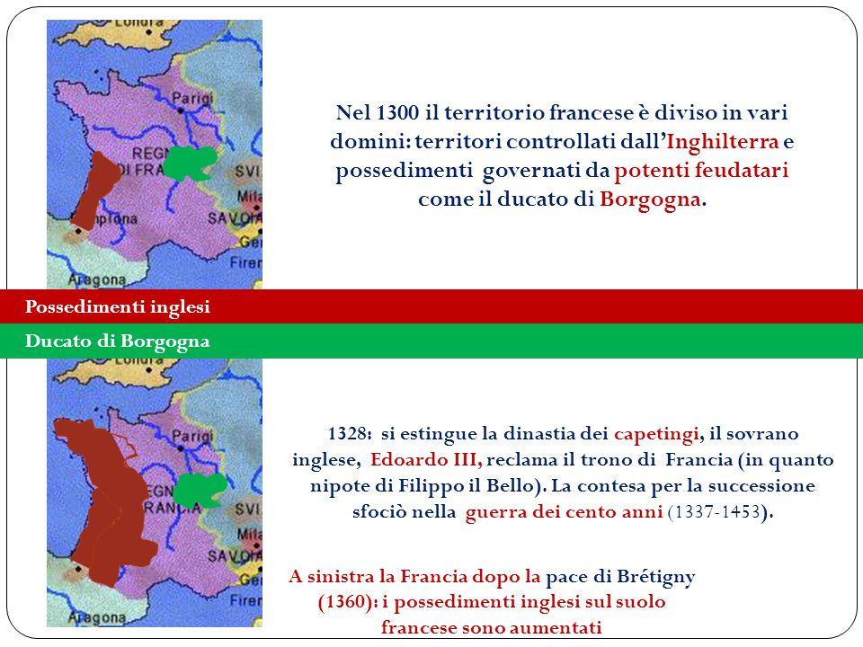Nel 1300 il territorio francese è diviso in vari domini: territori controllati dall'Inghilterra e possedimenti governati da potenti feudatari come il ducato di Borgogna.