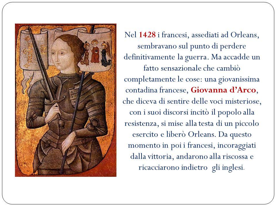 Nel 1428 i francesi, assediati ad Orleans, sembravano sul punto di perdere definitivamente la guerra.