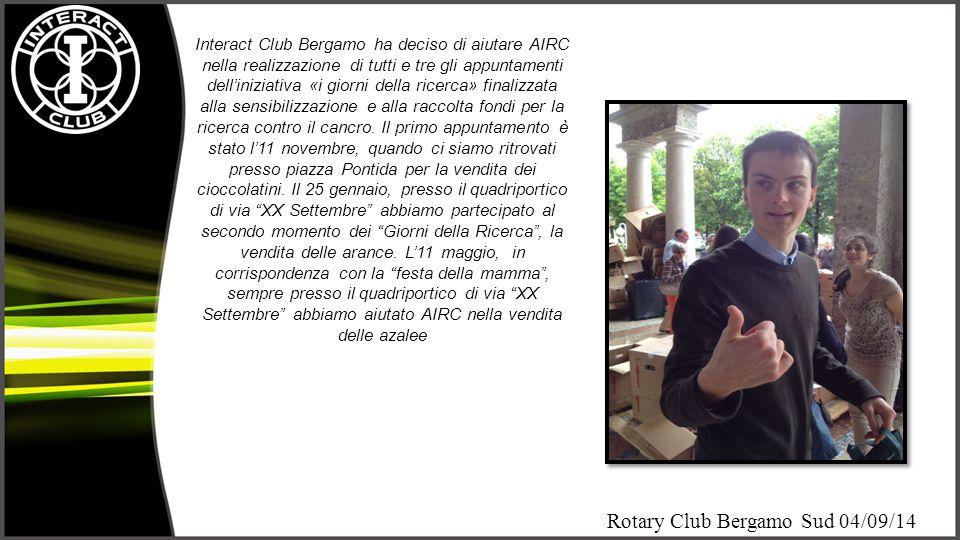 Interact Club Bergamo ha deciso di aiutare AIRC nella realizzazione di tutti e tre gli appuntamenti dell'iniziativa «i giorni della ricerca» finalizzata alla sensibilizzazione e alla raccolta fondi per la ricerca contro il cancro.