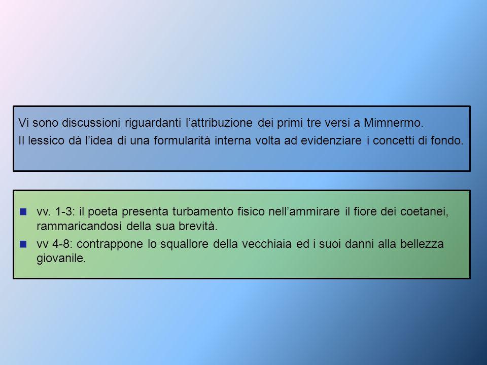 Vi sono discussioni riguardanti l'attribuzione dei primi tre versi a Mimnermo.