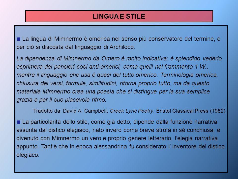 LINGUA E STILE La lingua di Mimnermo è omerica nel senso più conservatore del termine, e per ciò si discosta dal linguaggio di Archiloco.