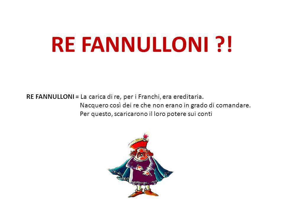 RE FANNULLONI ! RE FANNULLONI = La carica di re, per i Franchi, era ereditaria. Nacquero così dei re che non erano in grado di comandare.