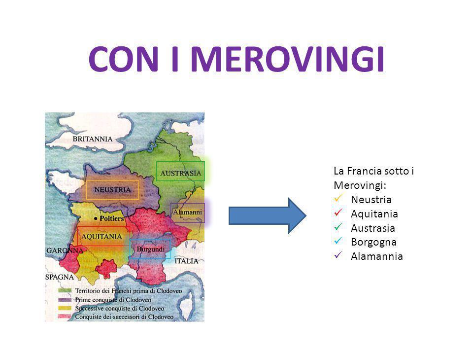 CON I MEROVINGI La Francia sotto i Merovingi: Neustria Aquitania