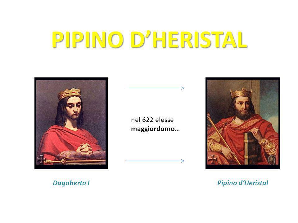 PIPINO D'HERISTAL nel 622 elesse maggiordomo… Dagoberto I