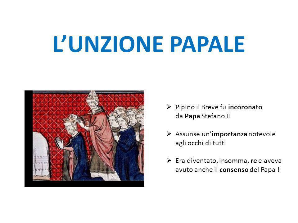 L'UNZIONE PAPALE Pipino il Breve fu incoronato da Papa Stefano II