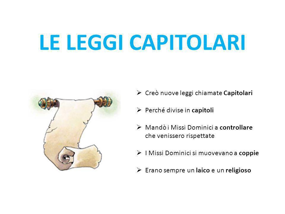 LE LEGGI CAPITOLARI Creò nuove leggi chiamate Capitolari