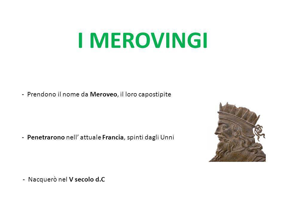 I MEROVINGI - Prendono il nome da Meroveo, il loro capostipite