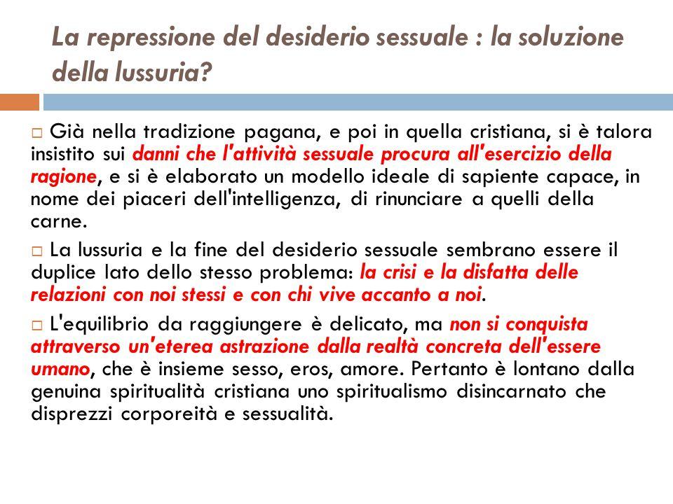 La repressione del desiderio sessuale : la soluzione della lussuria