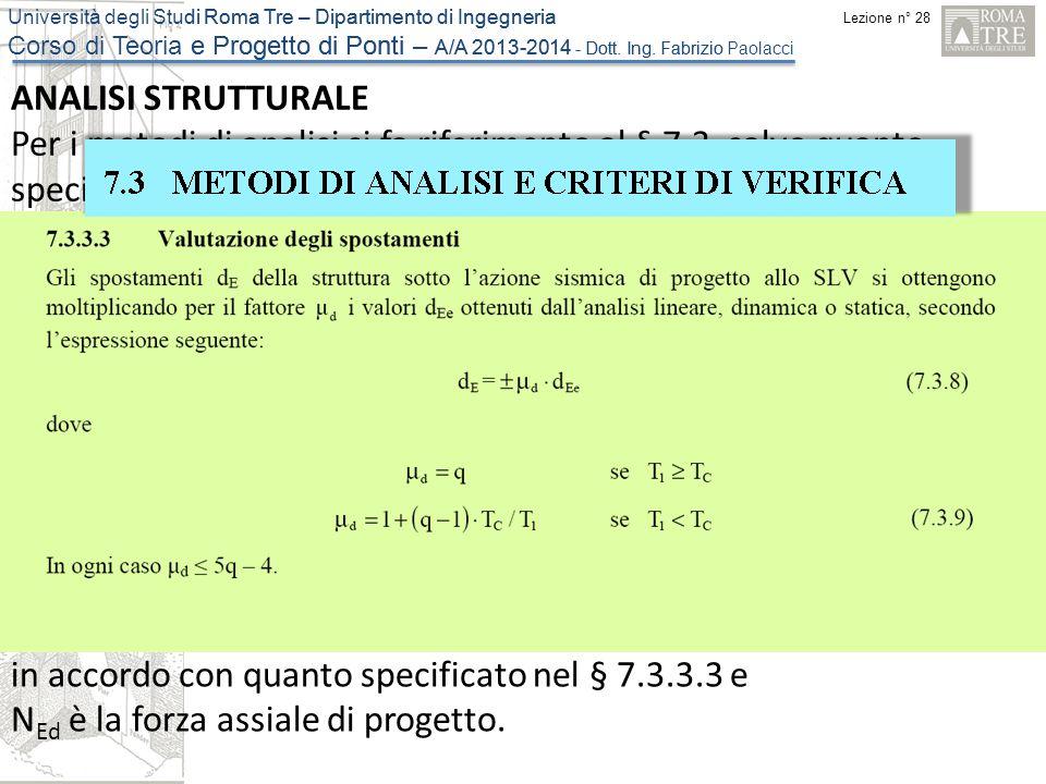 ANALISI STRUTTURALE Per i metodi di analisi si fa riferimento al § 7.3, salvo quanto specificato al successivo § 7.9.4.1.